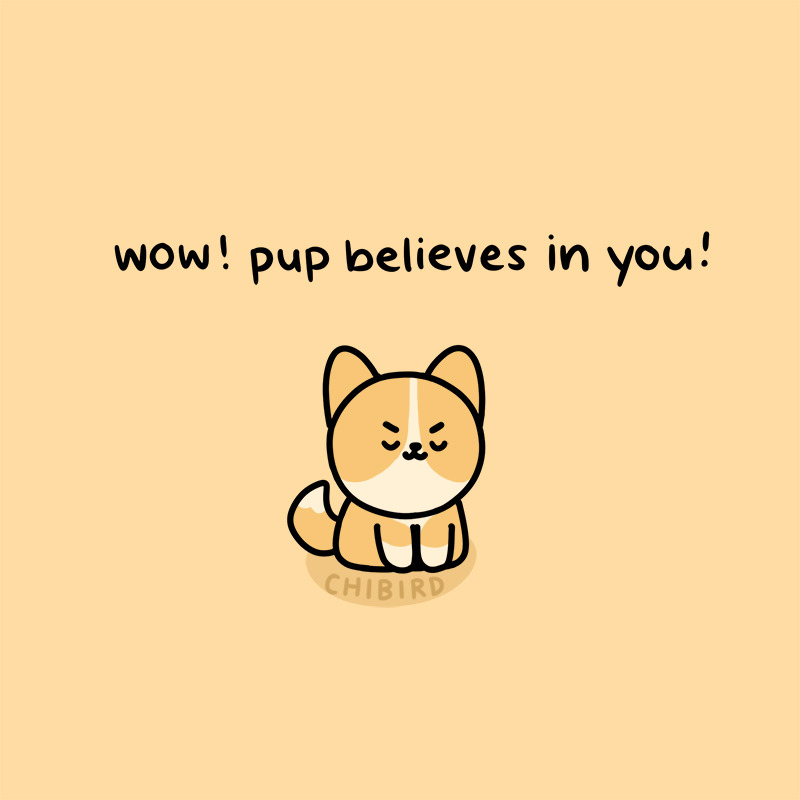wow! pup believes in you!